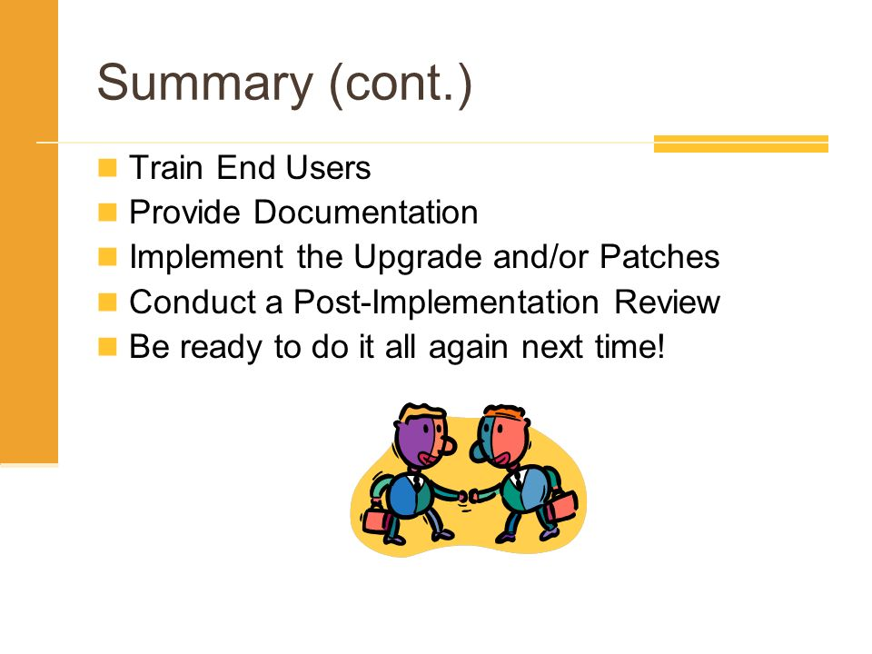 Summary (cont.) Train End Users Provide Documentation