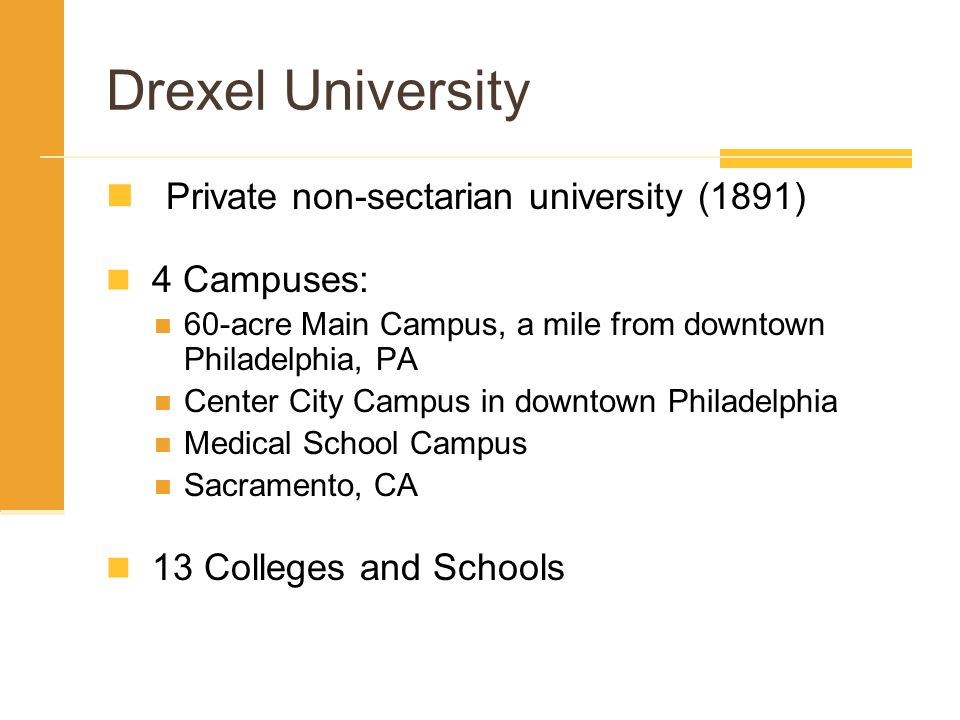 Drexel University Private non-sectarian university (1891) 4 Campuses: