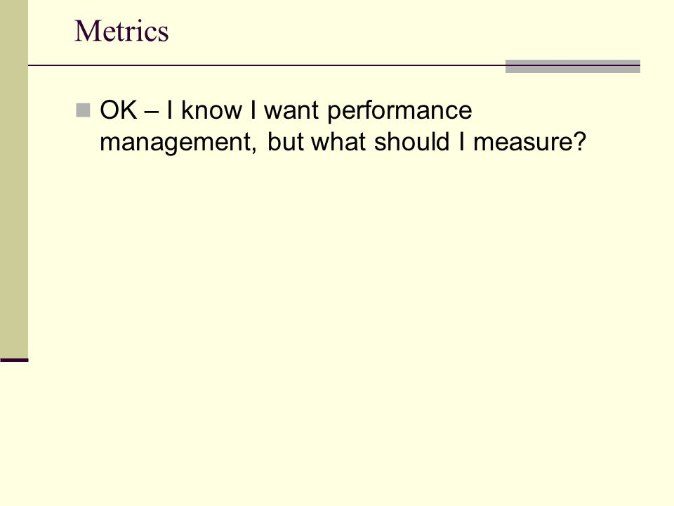 Metrics OK – I know I want performance management, but what should I measure