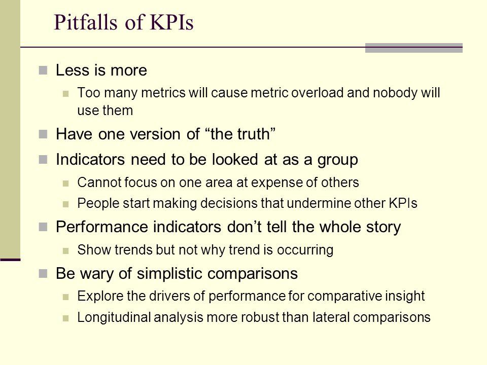 Pitfalls of KPIs Less is more Have one version of the truth