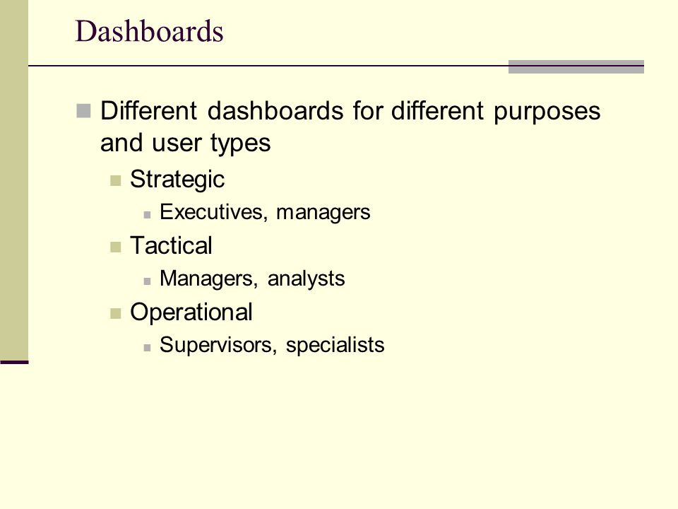 Dashboards Different dashboards for different purposes and user types