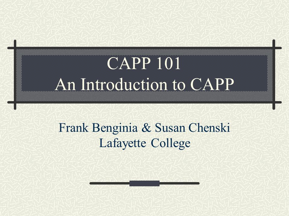 CAPP 101 An Introduction to CAPP