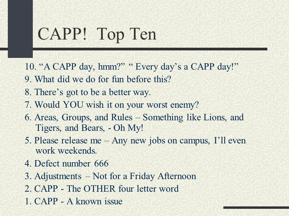 CAPP! Top Ten 10. A CAPP day, hmm Every day's a CAPP day!