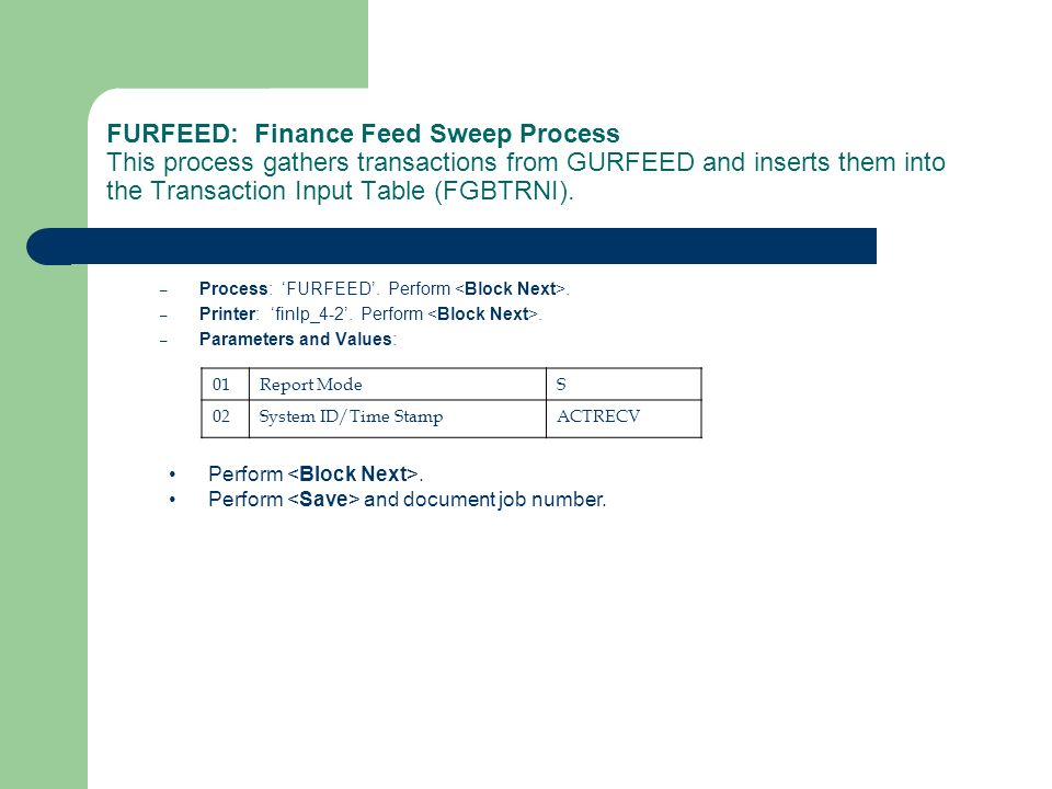 FURFEED: Finance Feed Sweep Process This process gathers transactions from GURFEED and inserts them into the Transaction Input Table (FGBTRNI).