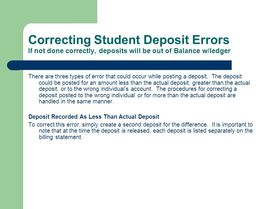Correcting Student Deposit Errors If not done correctly, deposits will be out of Balance w/ledger