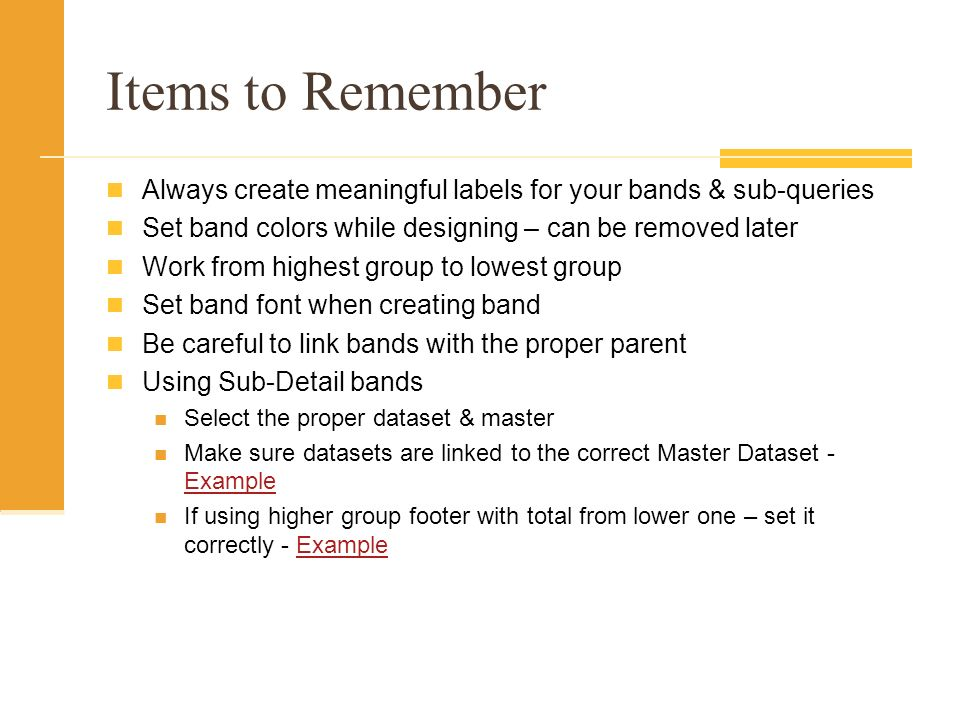 Items to Remember Always create meaningful labels for your bands & sub-queries. Set band colors while designing – can be removed later.