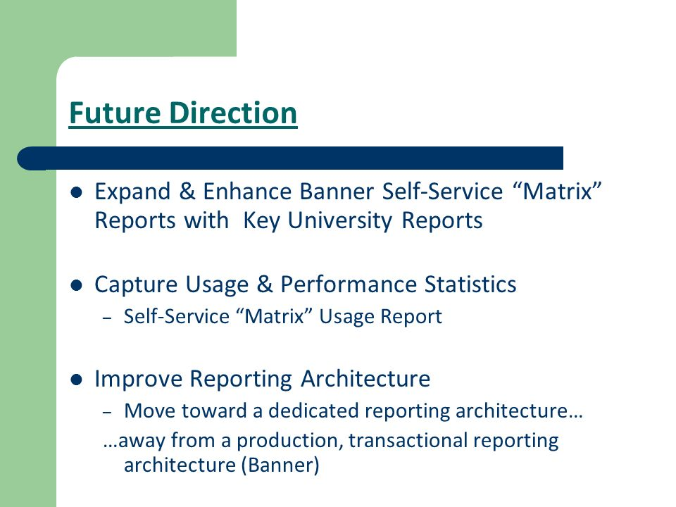 Future Direction Expand & Enhance Banner Self-Service Matrix Reports with Key University Reports.