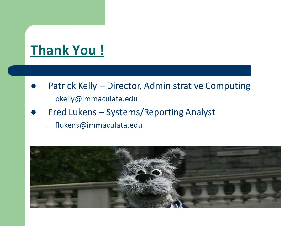 Thank You ! Patrick Kelly – Director, Administrative Computing