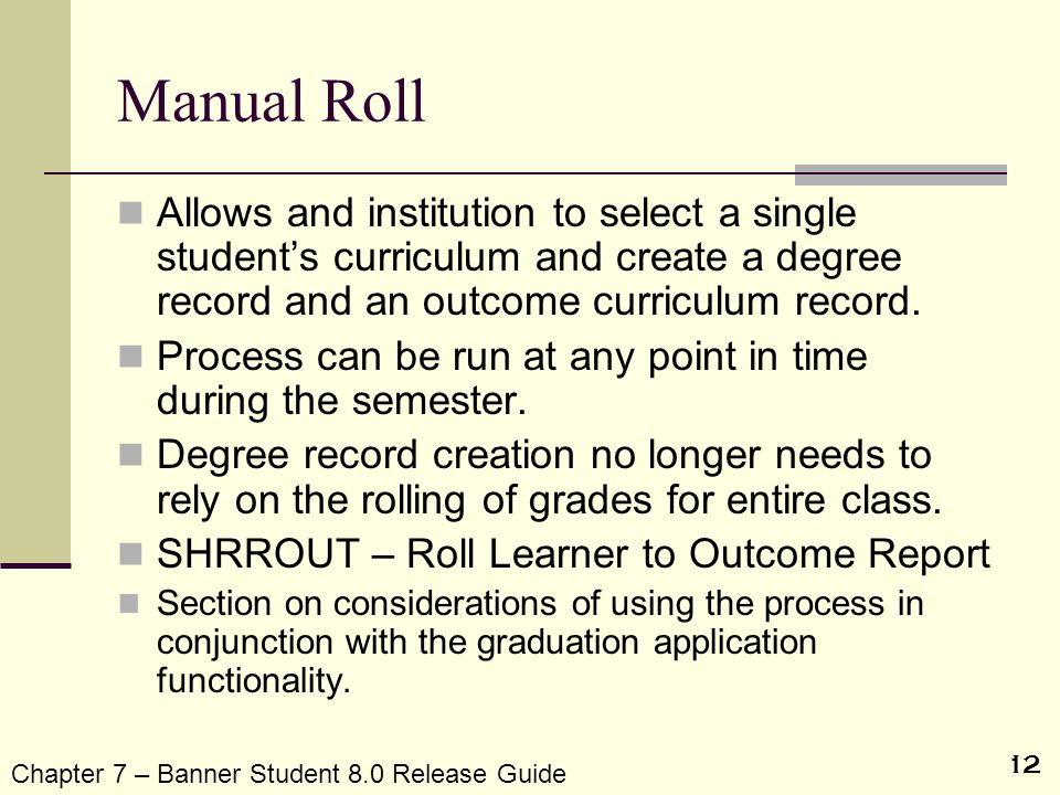Manual Roll Allows and institution to select a single student's curriculum and create a degree record and an outcome curriculum record.