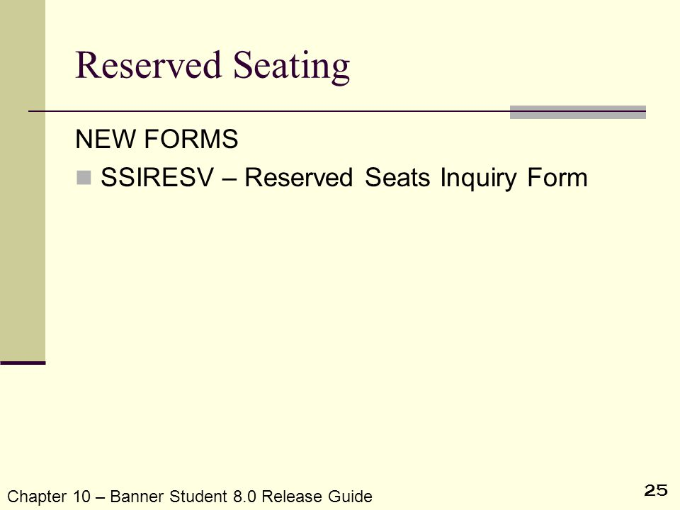 Reserved Seating NEW FORMS SSIRESV – Reserved Seats Inquiry Form