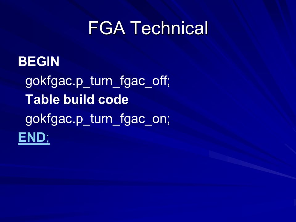 FGA Technical BEGIN gokfgac.p_turn_fgac_off; Table build code