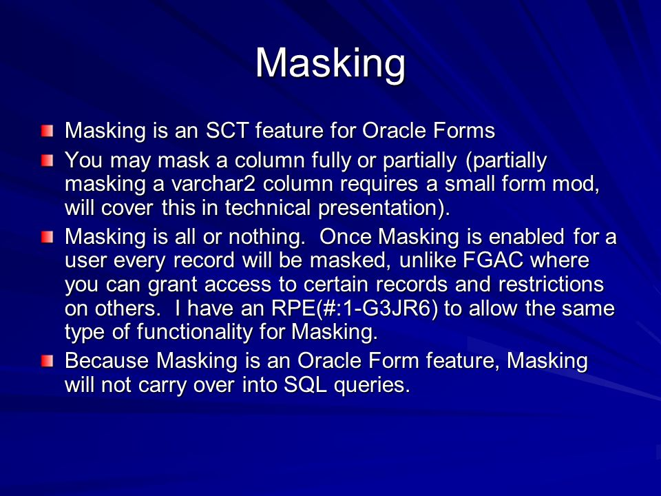 Masking Masking is an SCT feature for Oracle Forms