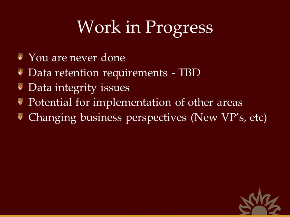 Work in Progress You are never done Data retention requirements - TBD