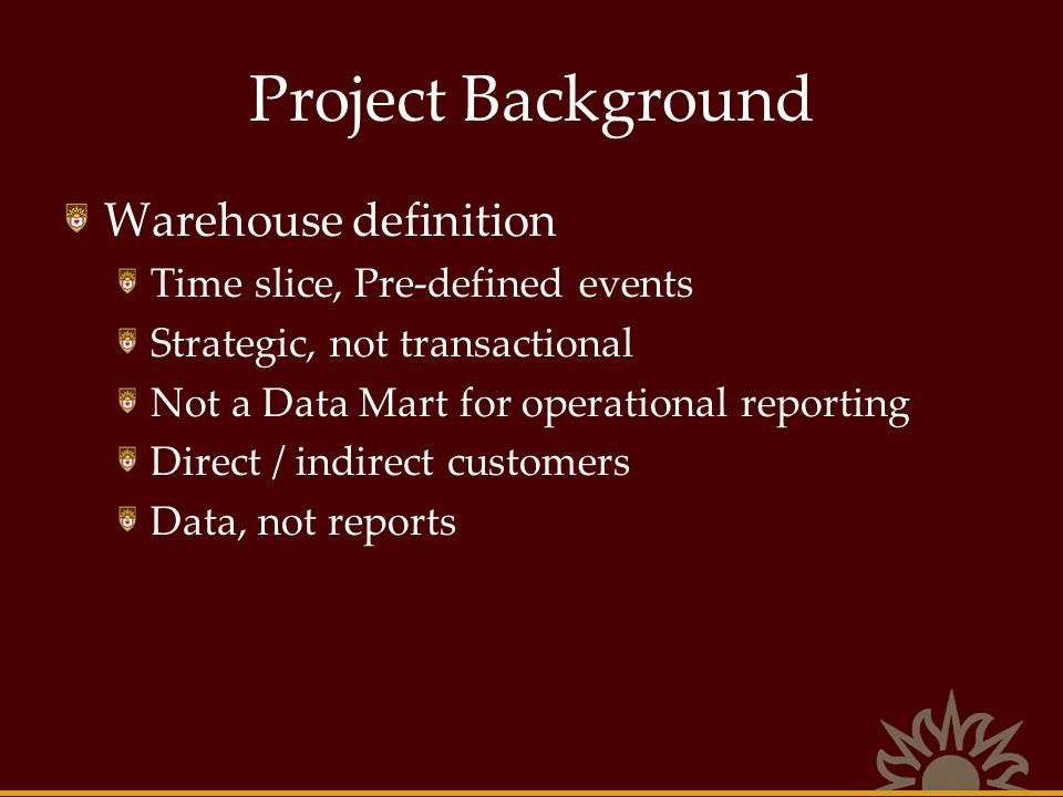 Project Background Warehouse definition Time slice, Pre-defined events
