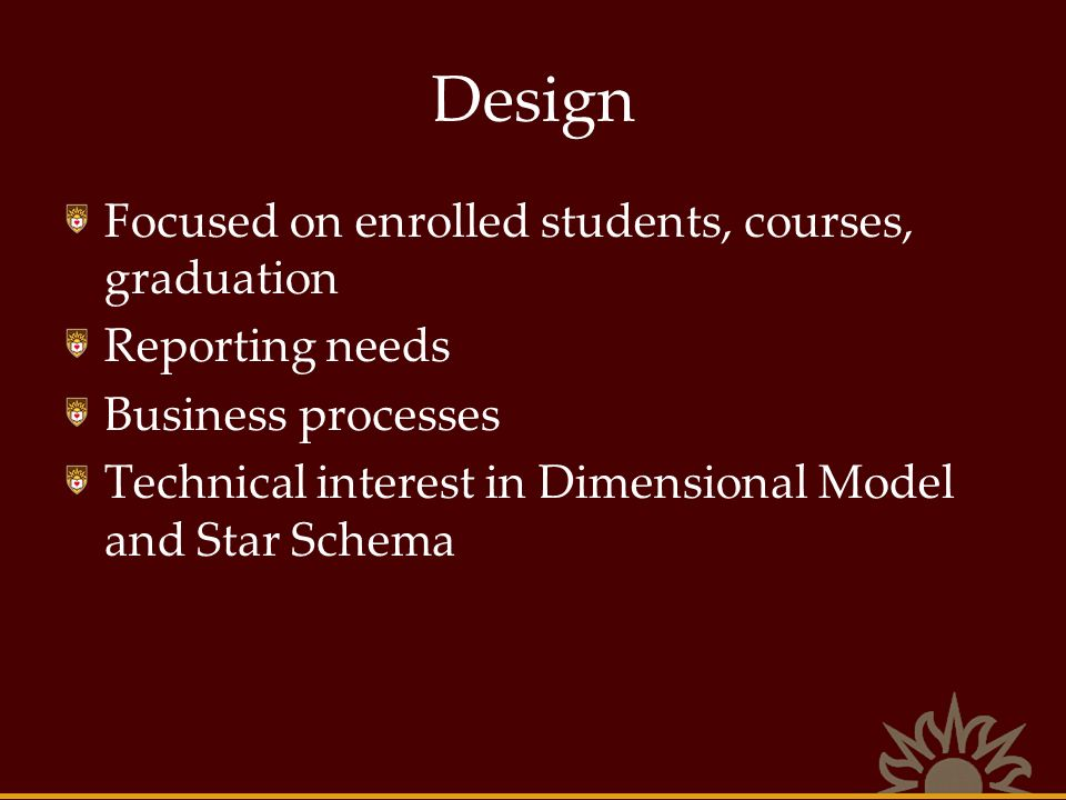 Design Focused on enrolled students, courses, graduation