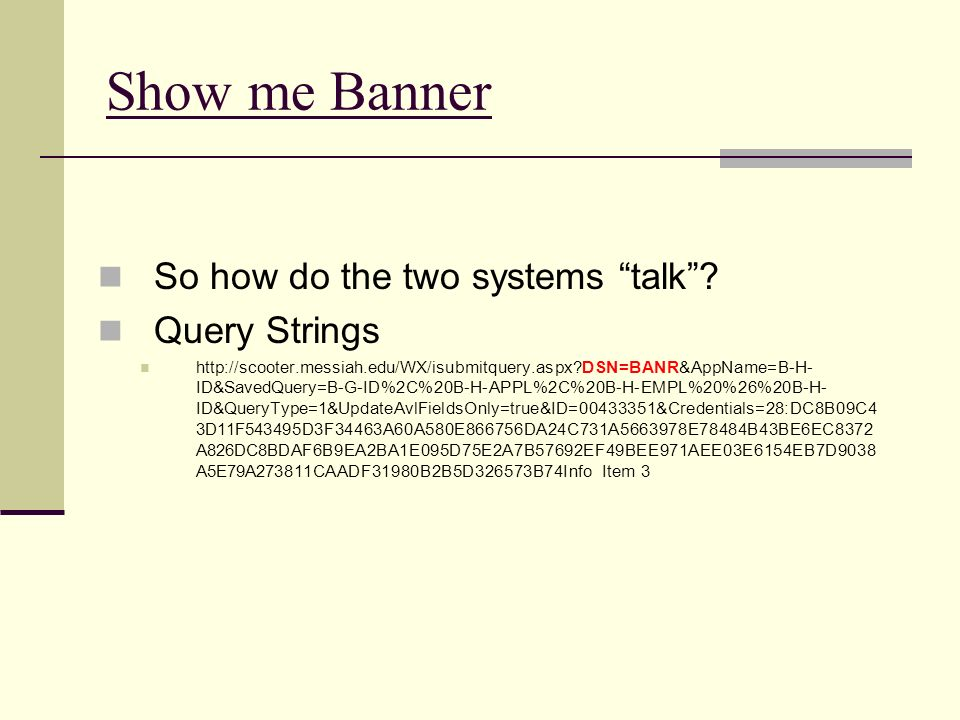 Show me Banner So how do the two systems talk Query Strings