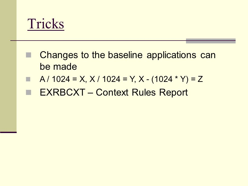 Tricks Changes to the baseline applications can be made