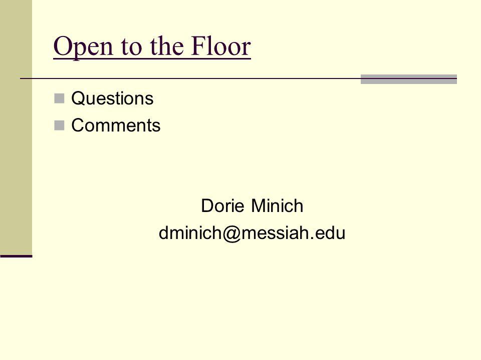 Open to the Floor Questions Comments Dorie Minich dminich@messiah.edu