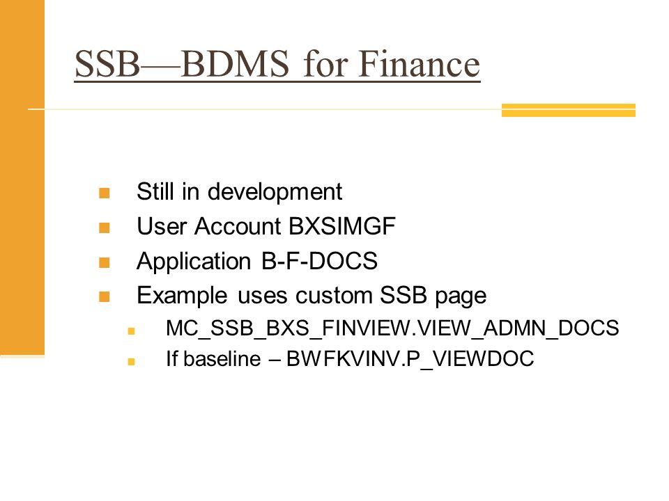 SSB—BDMS for Finance Still in development User Account BXSIMGF