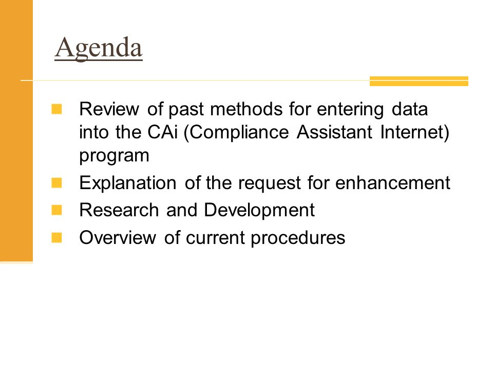 Agenda Review of past methods for entering data into the CAi (Compliance Assistant Internet) program.