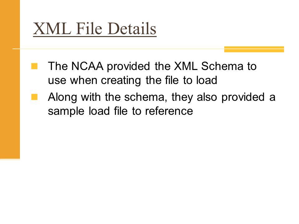 XML File Details The NCAA provided the XML Schema to use when creating the file to load.