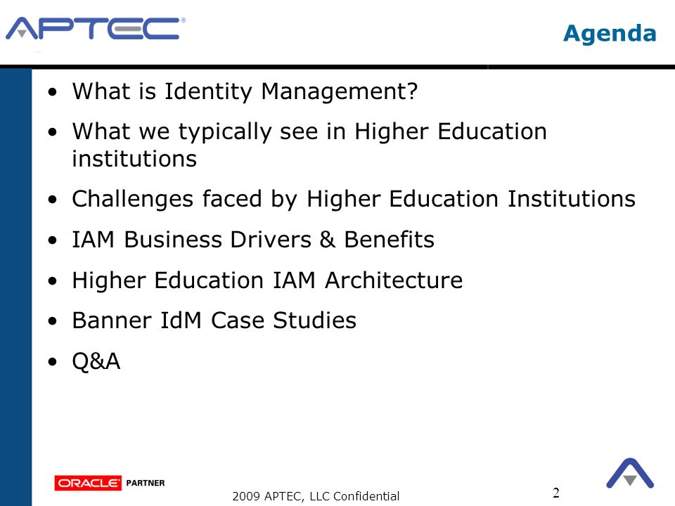 Agenda What is Identity Management What we typically see in Higher Education institutions. Challenges faced by Higher Education Institutions.