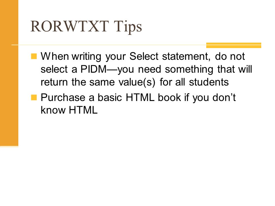 RORWTXT Tips When writing your Select statement, do not select a PIDM—you need something that will return the same value(s) for all students.