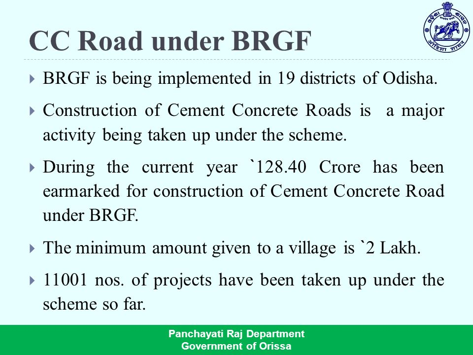CC Road under BRGF BRGF is being implemented in 19 districts of Odisha.