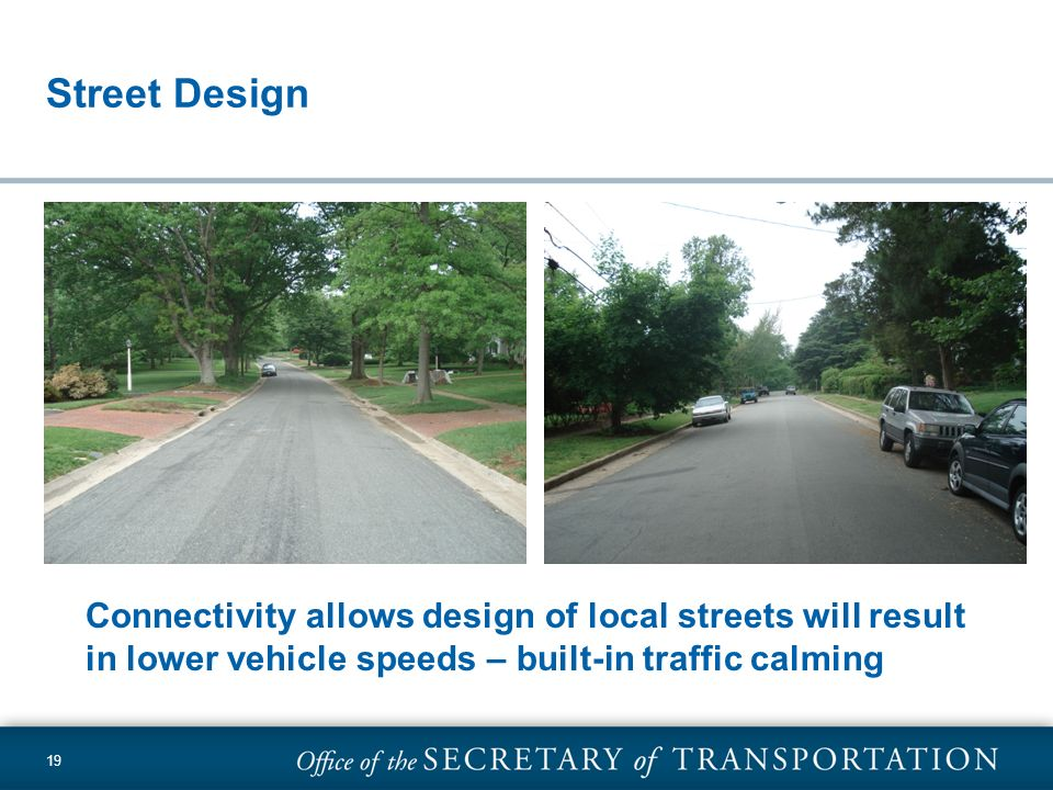 Street Design Connectivity allows design of local streets will result in lower vehicle speeds – built-in traffic calming.