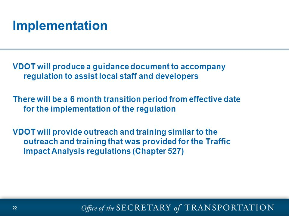 Implementation VDOT will produce a guidance document to accompany regulation to assist local staff and developers.