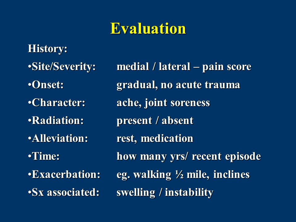 Evaluation History: Site/Severity: medial / lateral – pain score