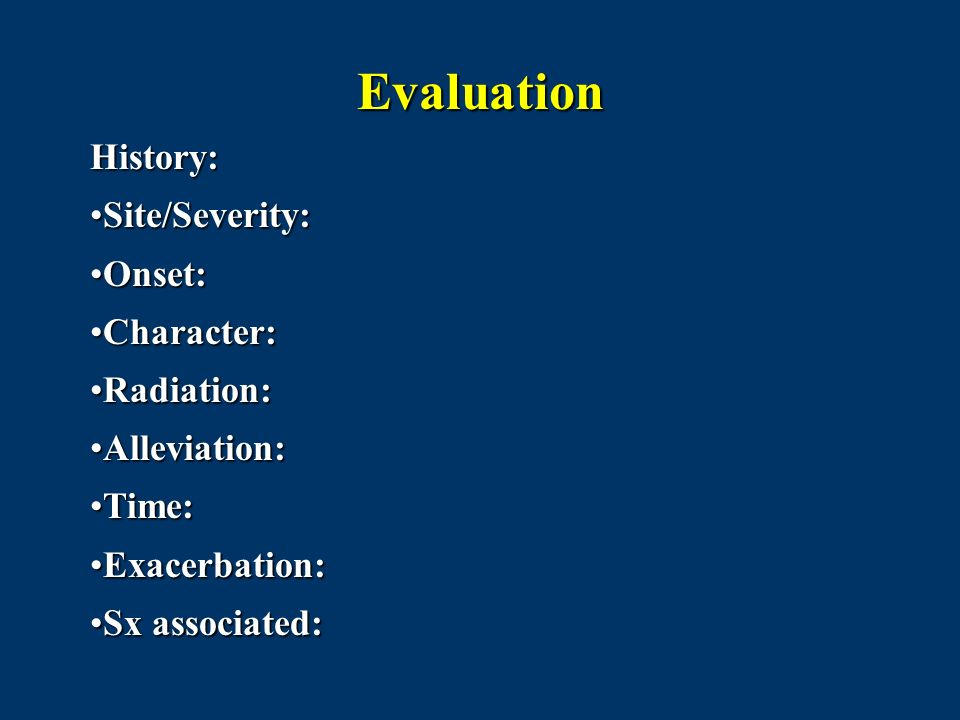 Evaluation History: Site/Severity: Onset: Character: Radiation: