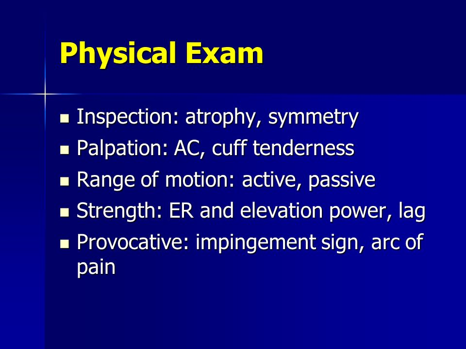 Physical Exam Inspection: atrophy, symmetry