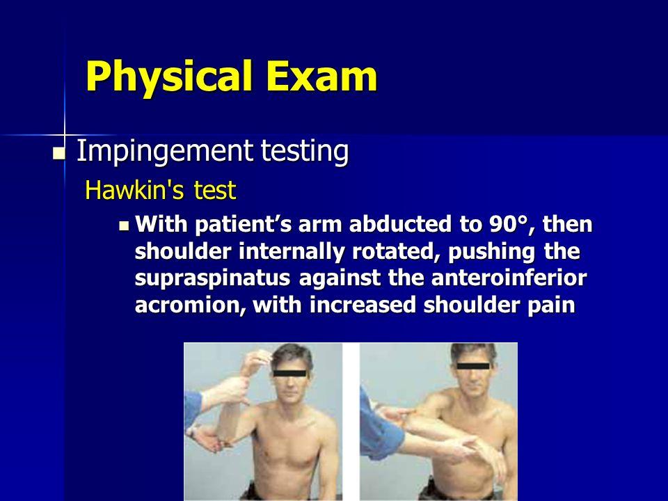 Physical Exam Impingement testing Hawkin s test