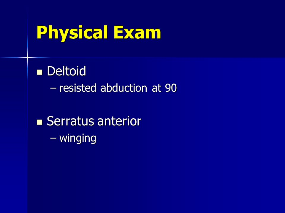 Physical Exam Deltoid Serratus anterior resisted abduction at 90