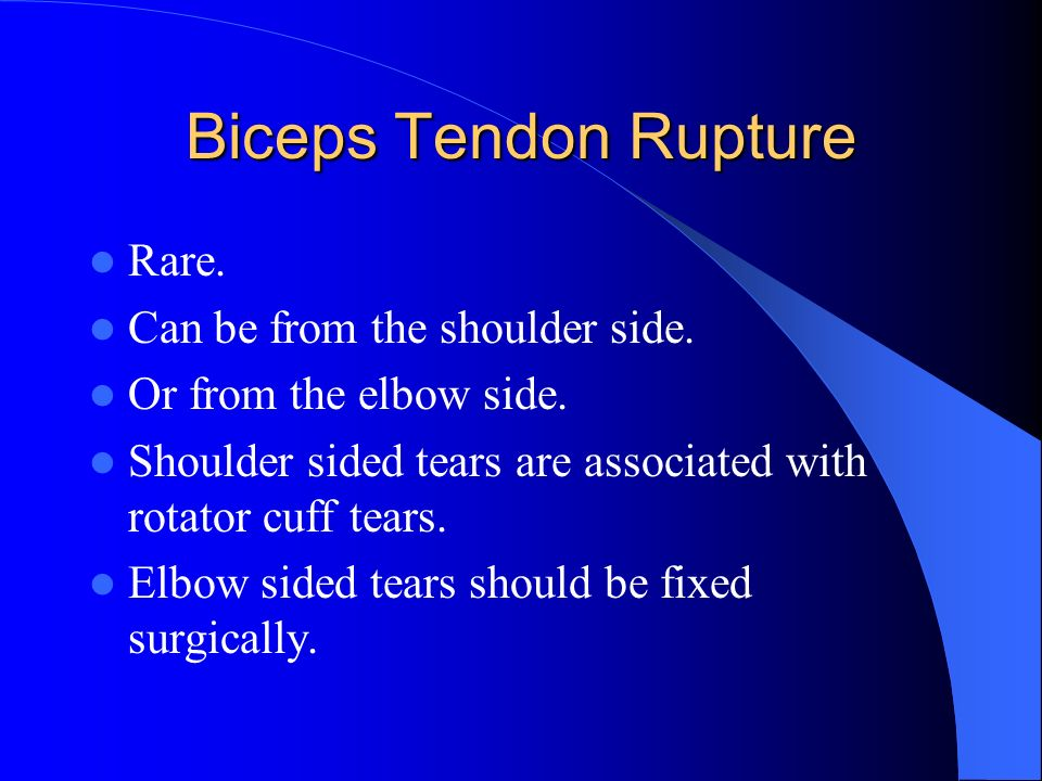 Biceps Tendon Rupture Rare. Can be from the shoulder side.