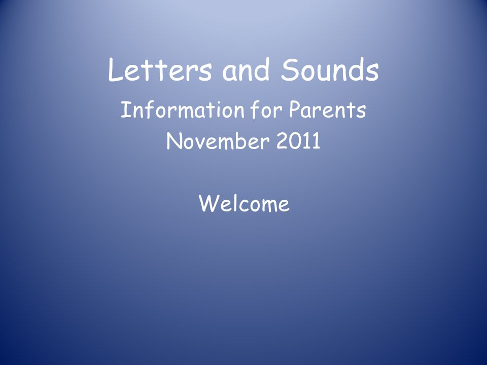 Information for Parents November 2011 Welcome