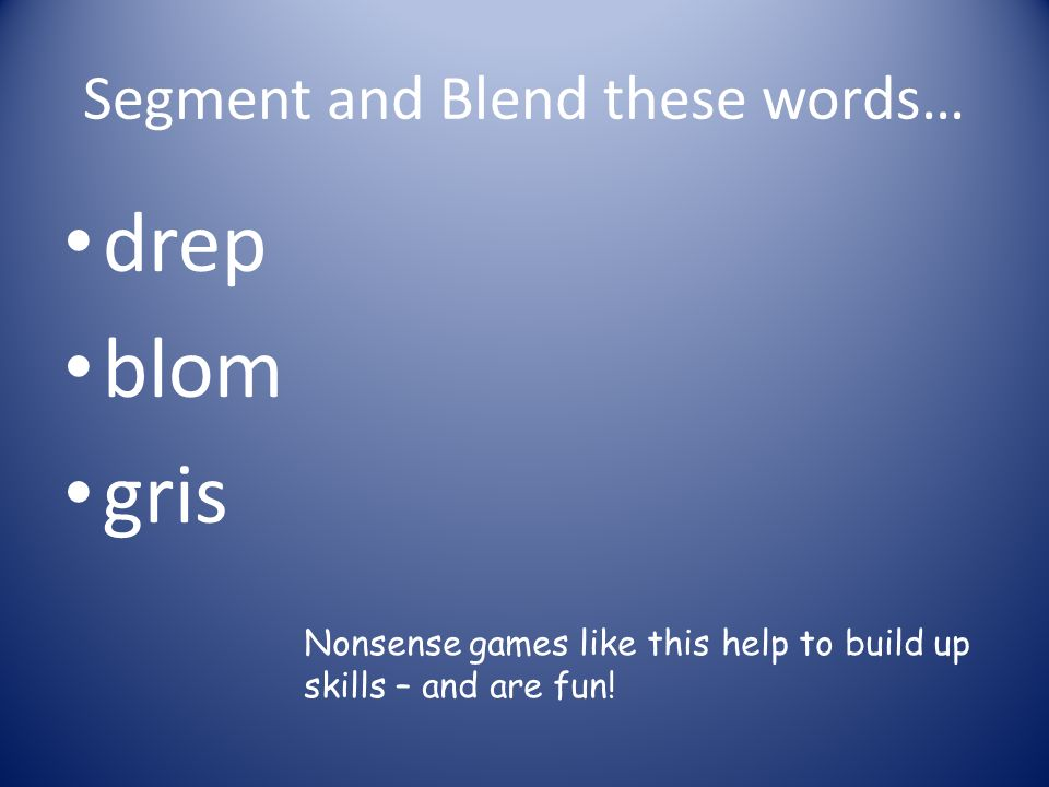 Segment and Blend these words…