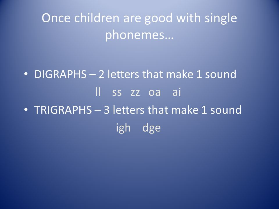 Once children are good with single phonemes…