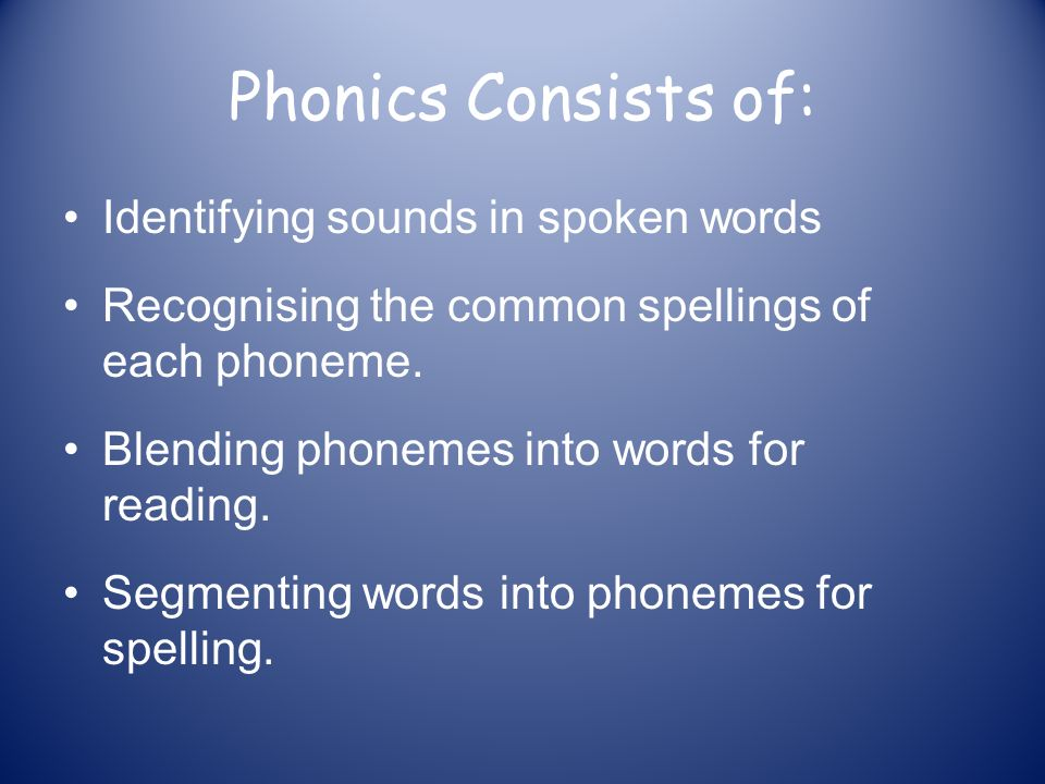 Phonics Consists of: Identifying sounds in spoken words