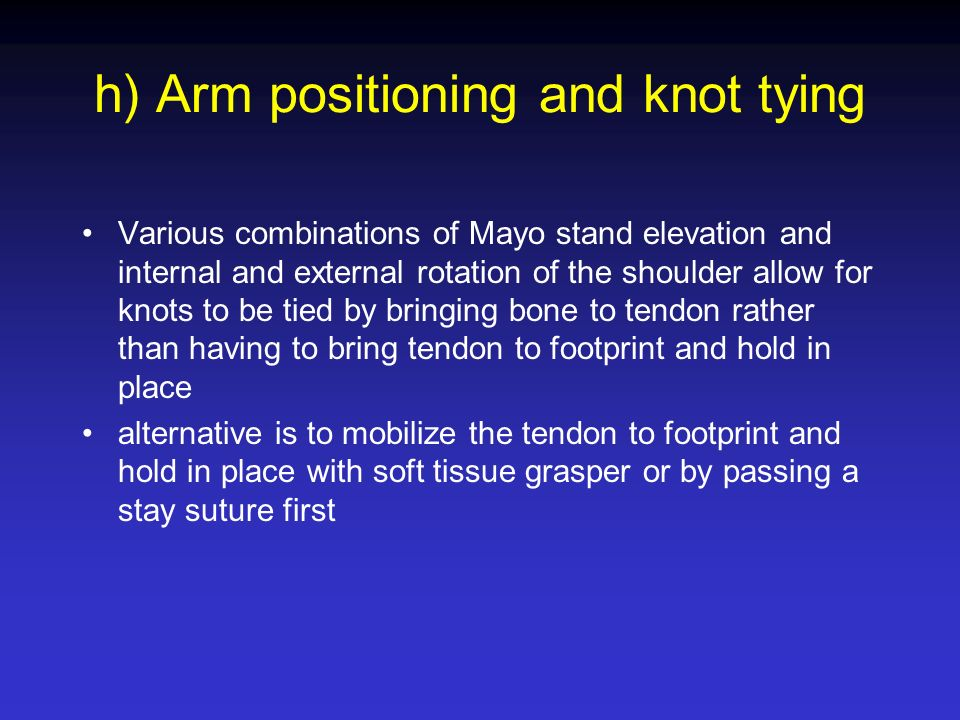 h) Arm positioning and knot tying
