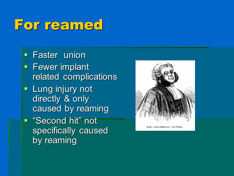 For reamed Faster union Fewer implant related complications