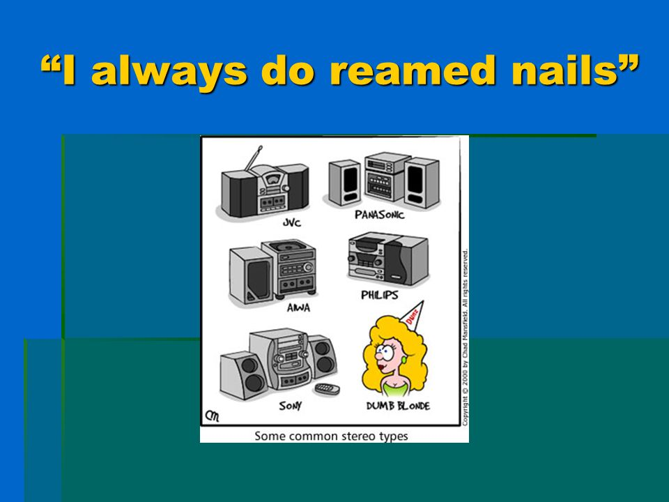 I always do reamed nails