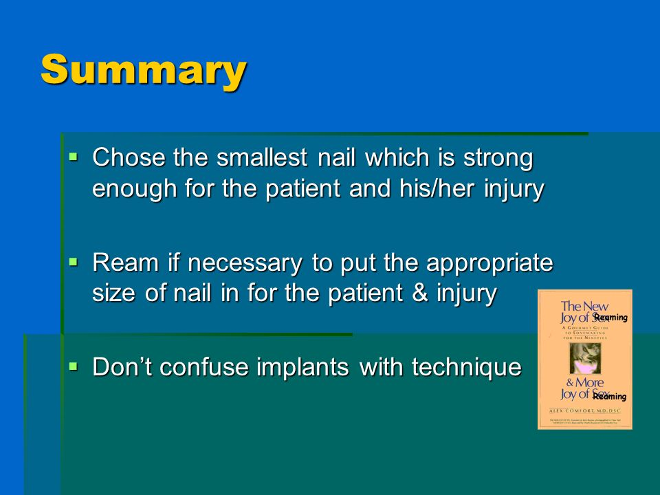 Summary Chose the smallest nail which is strong enough for the patient and his/her injury.