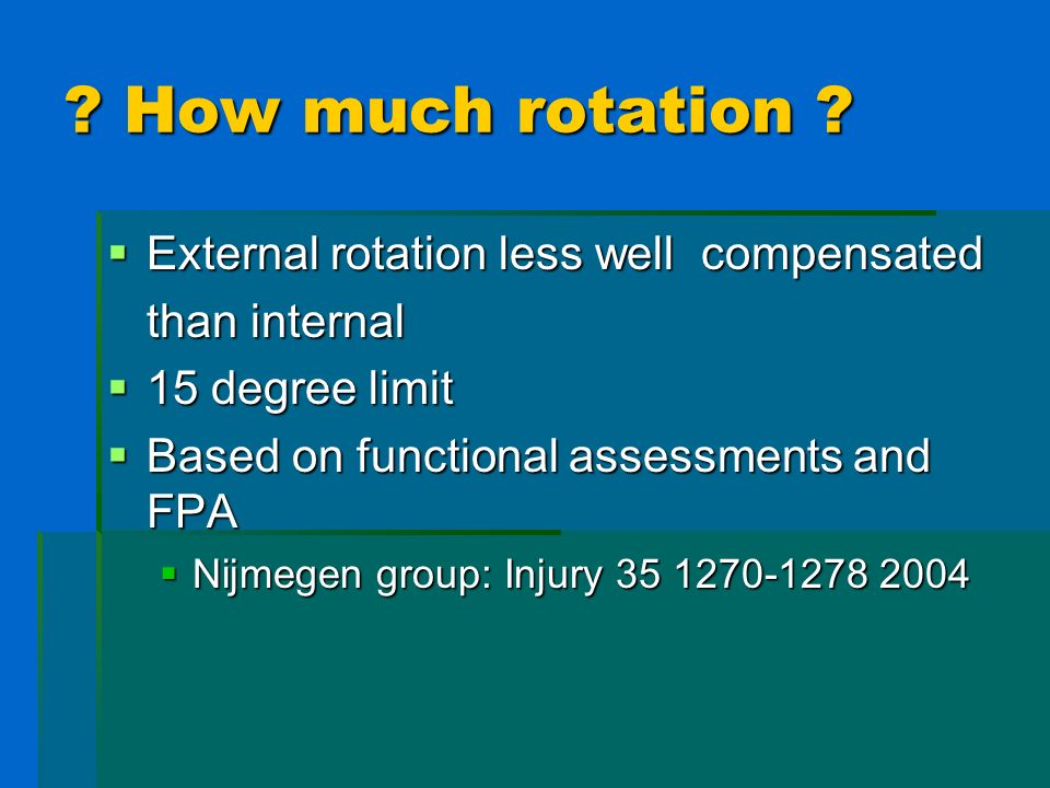 How much rotation External rotation less well compensated