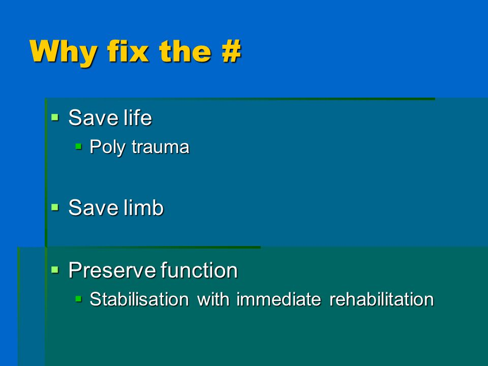 Why fix the # Save life Save limb Preserve function Poly trauma