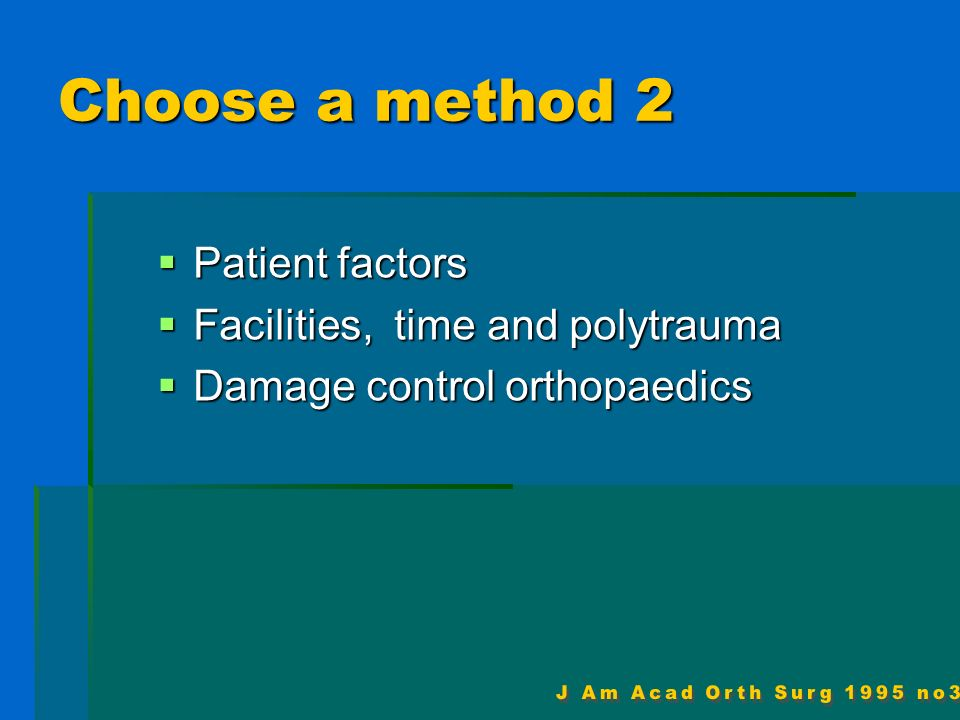 Choose a method 2 Patient factors Facilities, time and polytrauma