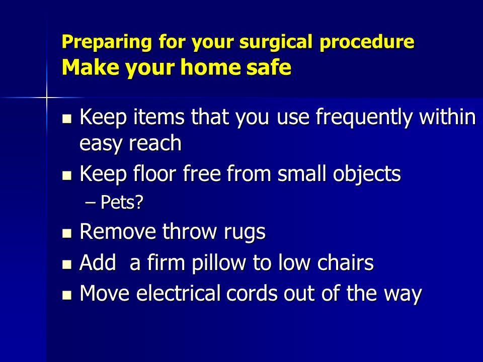 Preparing for your surgical procedure Make your home safe