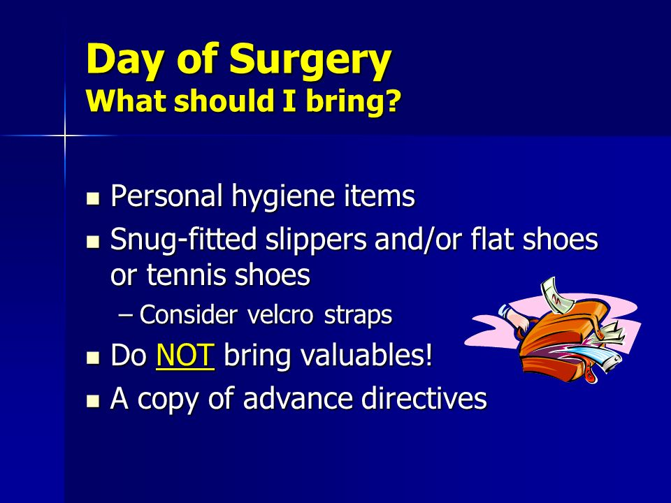Day of Surgery What should I bring