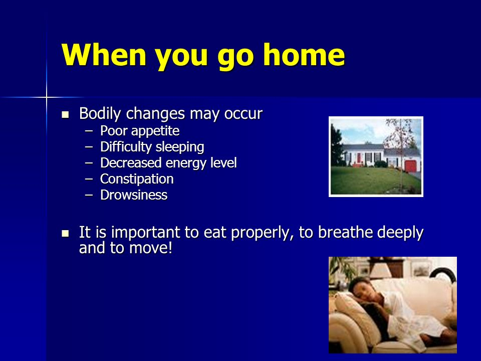 When you go home Bodily changes may occur